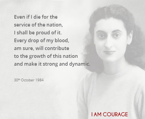 Even if I die for the service of the nation, I shall be proud of it.  Every drop of my blood, I am sure, will contribute to the growth of this nation and make it strong and dynamic.