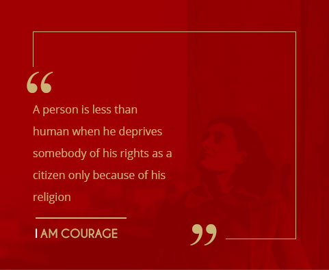 A person is less than human when he deprives somebody of his rights as a citizen only because of his religion