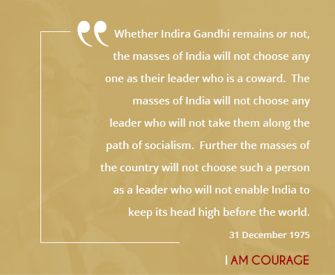 Whether Indira Gandhi remains or not, the masses of India will not choose any one as their leader who is a coward.  The masses of India will not choose any leader who will not take them along the path of socialism.  Further the masses of the country will not choose such a person as a leader who will not enable India to keep its head high before the world.